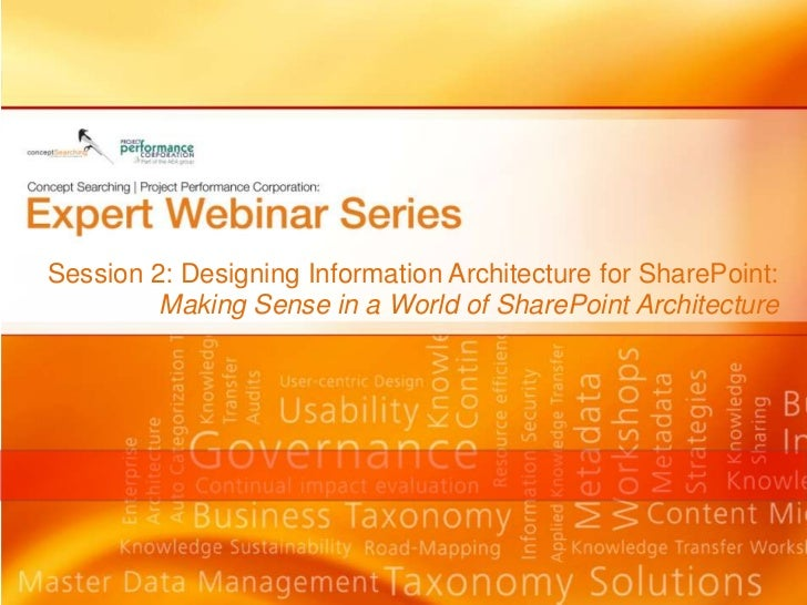 Expert Webinar Series 2: Designing Information Architecture for SharePoint: Making Sense in a World of SharePoint Architecture