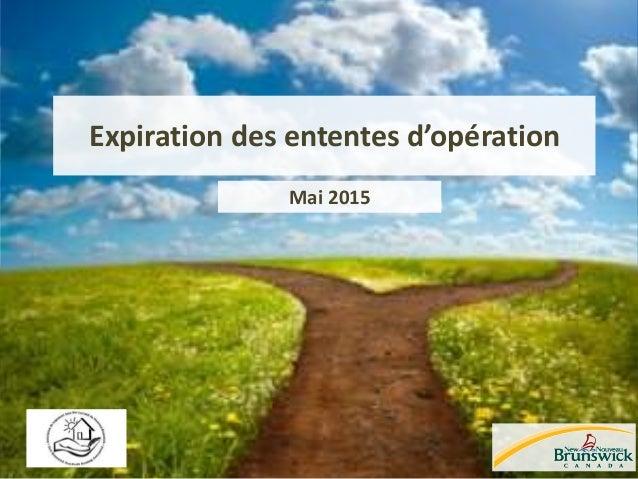 Expiration des ententes d'opération Mai 2015