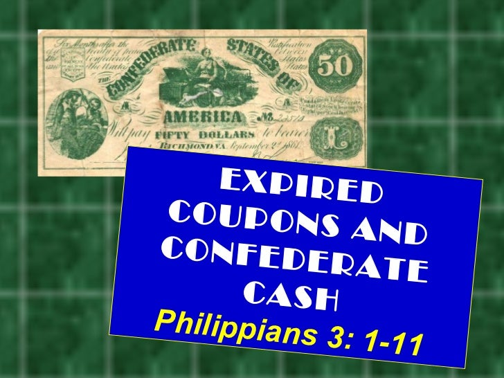 EXPIRED COUPONS AND CONFEDERATE CASH Philippians 3: 1-11