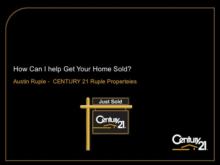 How Can I help Get Your Home Sold? Austin Ruple -  CENTURY 21 Ruple Properteies