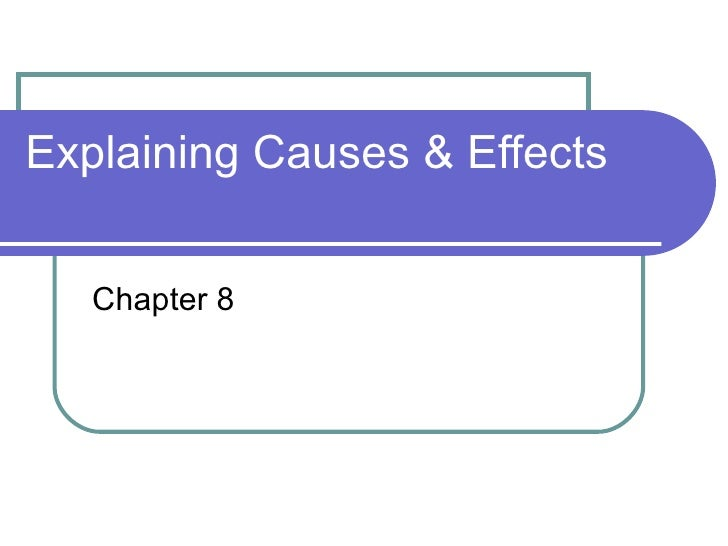Explaining Causes & Effects Chapter 8