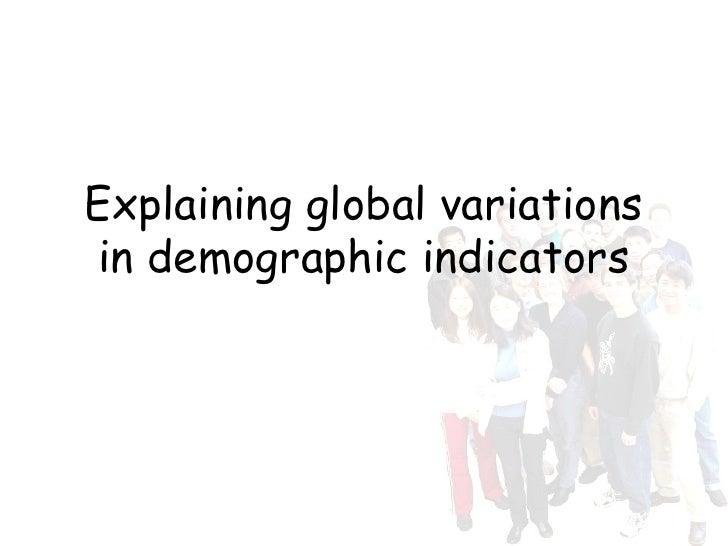 Explaining global variations in demographic indicators