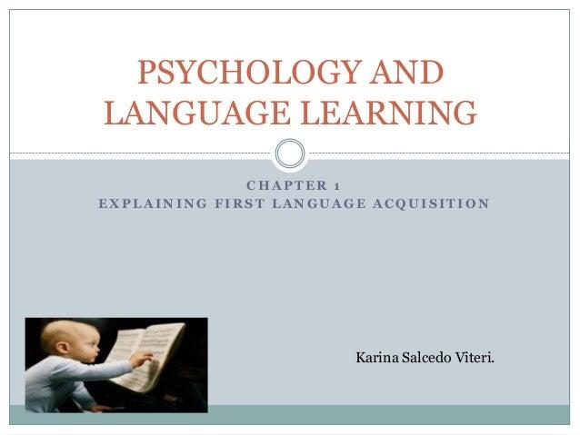 PSYCHOLOGY ANDLANGUAGE LEARNING              CHAPTER 1EXPLAINING FIRST LANGUAGE ACQUISITION                        Karina ...