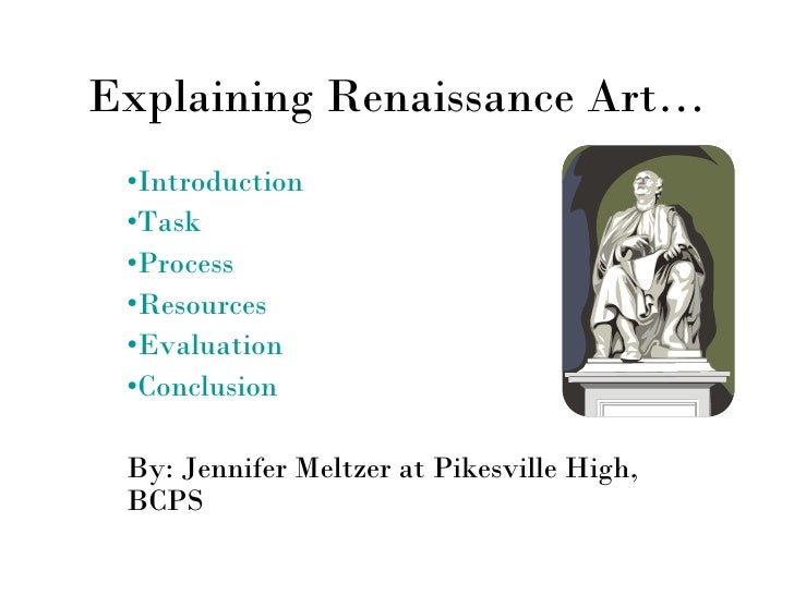 Explaining Renaissance Art… <ul><li>Introduction </li></ul><ul><li>Task  </li></ul><ul><li>Process </li></ul><ul><li>Resou...