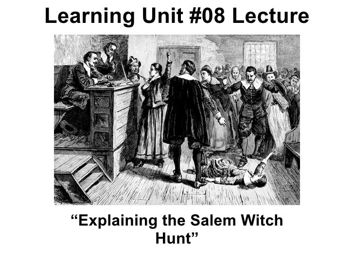 "Learning Unit #08 Lecture  ""Explaining the Salem Witch             Hunt"""