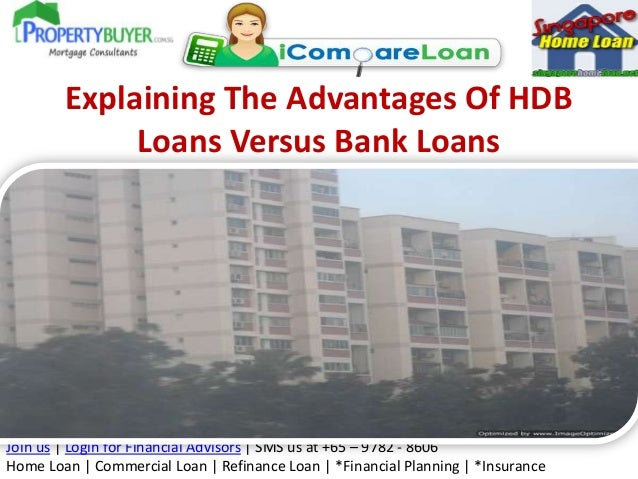 Explaining The Advantages Of HDB             Loans Versus Bank LoansJoin us | Login for Financial Advisors | SMS us at +65...
