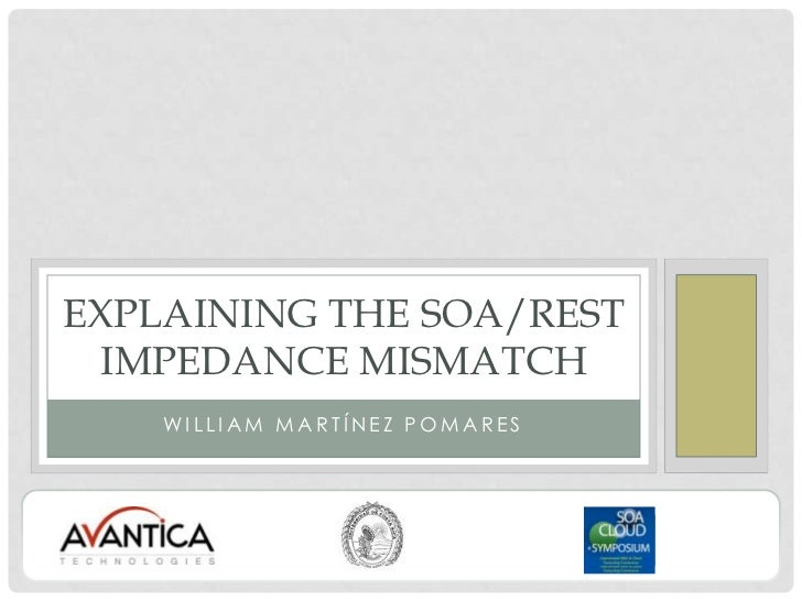 William Martínez Pomares<br />Explaining the SOA/REST Impedance Mismatch<br />