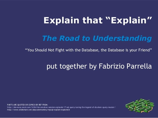 "Explain that ""Explain""The Road to Understanding""You Should Not Fight with the Database, the Database is your Friend""put to..."