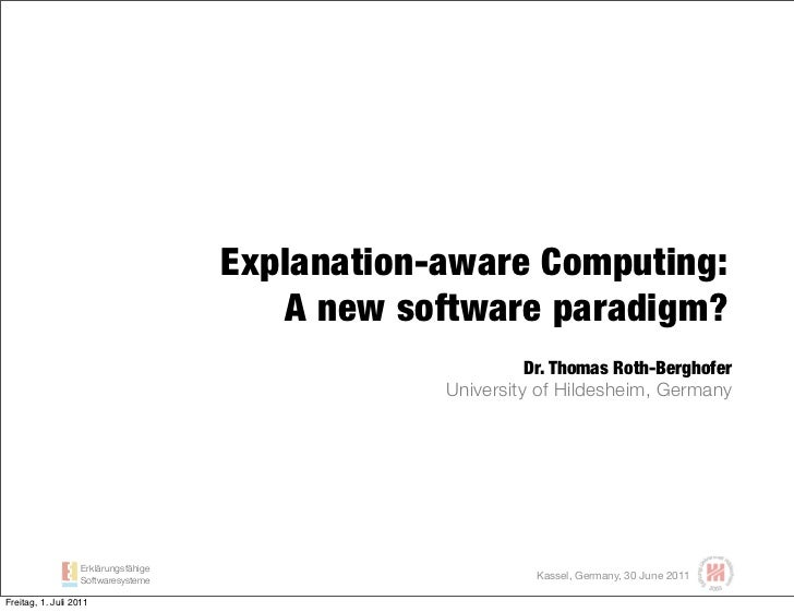 Explanation-aware computing - A new software paradigm?