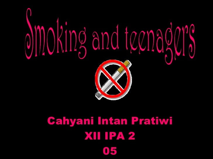 Smoking and teenagers<br />Cahyani Intan Pratiwi<br />XII IPA 2<br />05<br />1<br />