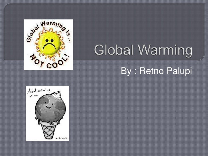 Explanation by retno palupi global warming