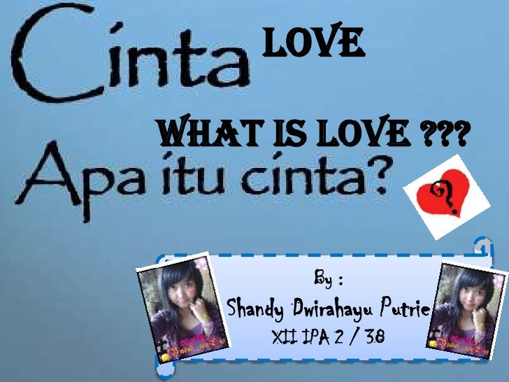 Love<br />What is LOVE ???<br />By :<br />ShandyDwirahayuPutrie<br />XII IPA 2 / 38<br />