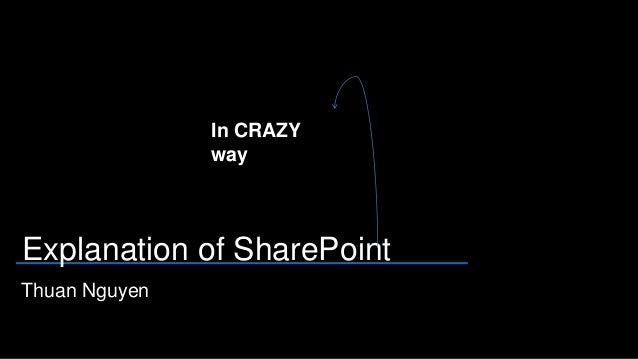 In CRAZY               wayExplanation of SharePointThuan Nguyen