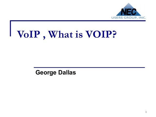 VoIP , What is VOIP?   George Dallas                       1