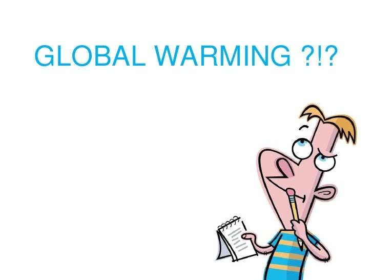 GLOBAL WARMING ?!?<br />