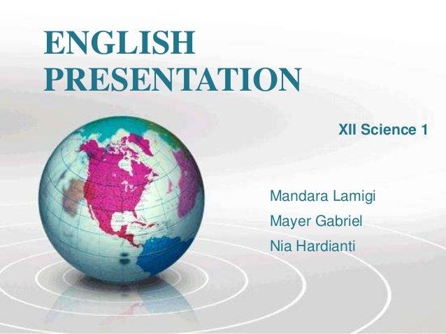 ENGLISH PRESENTATION XII Science 1  Mandara Lamigi Mayer Gabriel  Nia Hardianti