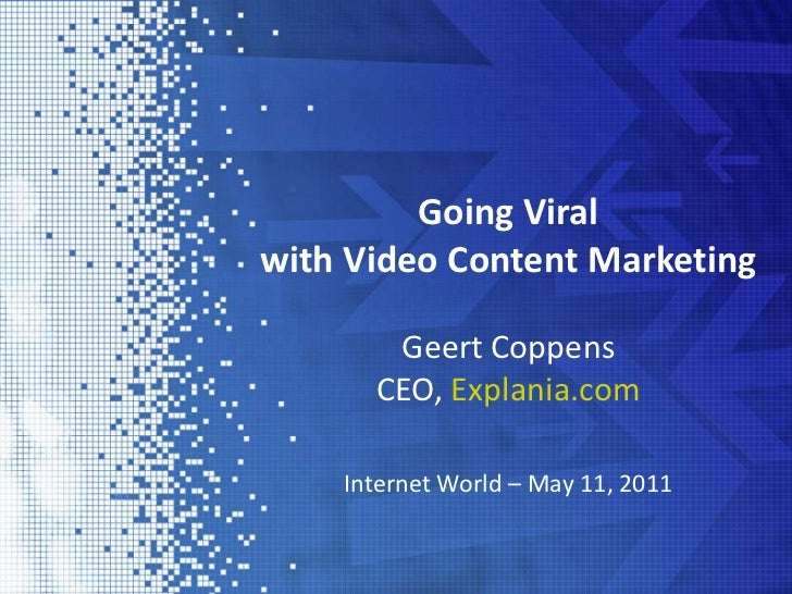 Going Viral <br />with Video Content Marketing<br />Geert Coppens <br />CEO, Explania.com<br />Internet World – May 11, 20...