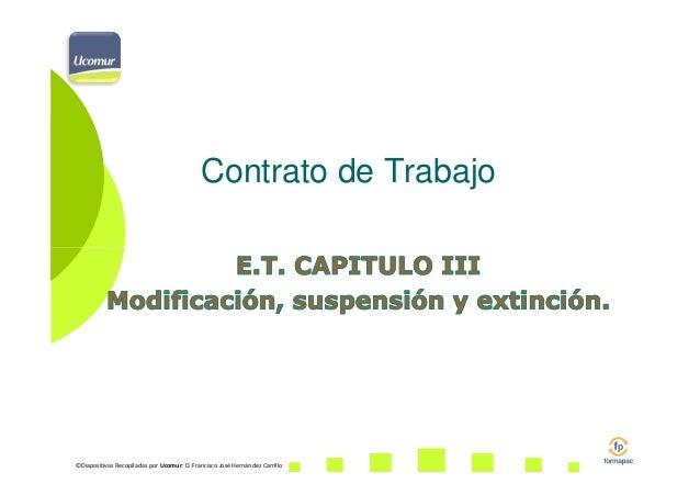 Contrato de Trabajo  ©Diapositivas Recopiladas por Ucomur: D. Francisco José Hernández Carrillo