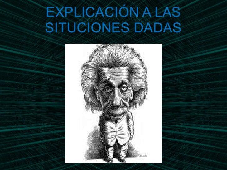 EXPLICACIÓN A LAS SITUCIONES DADAS