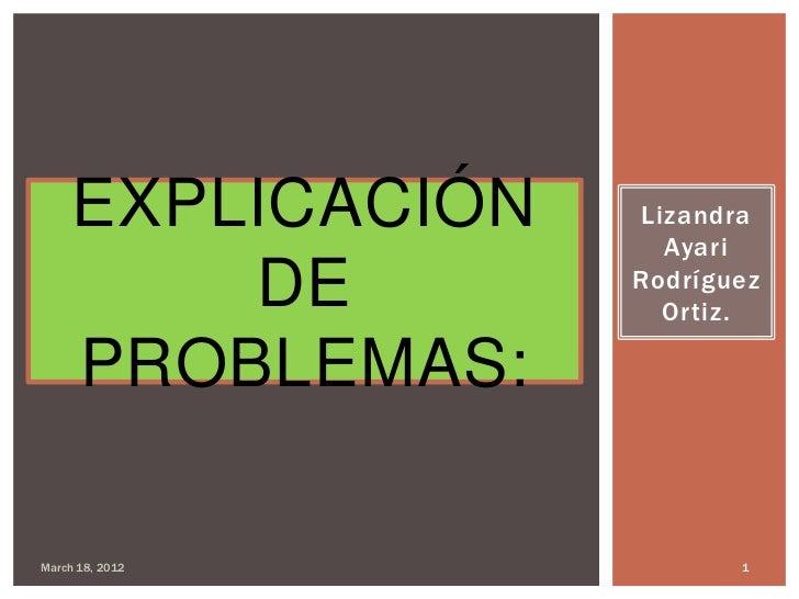 EXPLICACIÓN   Lizandra                     Ayari         DE        Rodríguez                     Ortiz.     PROBLEMAS:Marc...