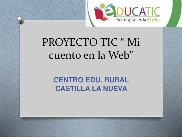 """PROYECTO TIC """" Mi cuento en la Web"""" CENTRO EDU. RURAL CASTILLA LA NUEVA"""