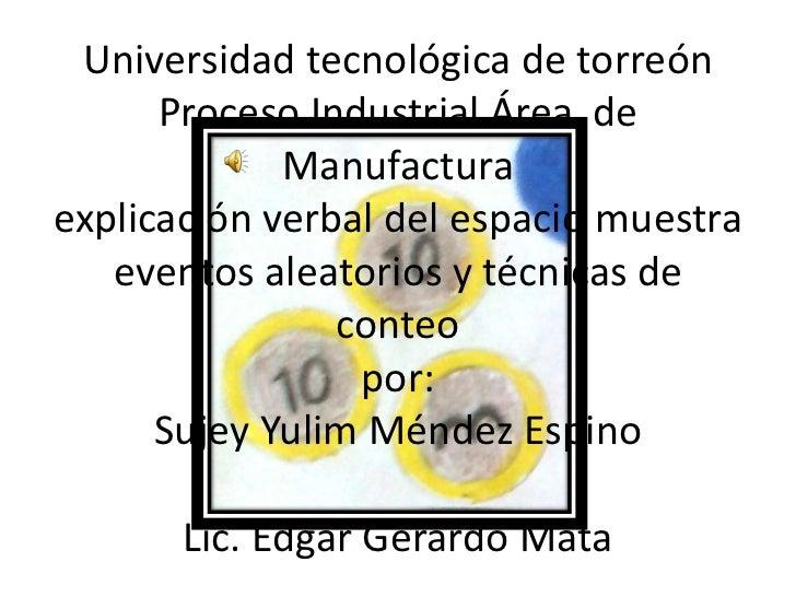 Universidad tecnológica de torreón      Proceso Industrial Área de             Manufacturaexplicación verbal del espacio m...