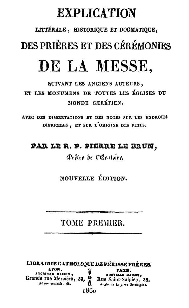 EXPLICATION        LITTERALE , HISTORIQUE ET DOGMATIQUE,D E S PRIERES E T D E S CEREMONIES         DE LA MESSE,      S I A...