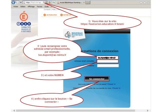 1) Vous êtes sur le site: https://foad.orion.education.fr/bneni/  2 ) puis renseignez votre adresse email professionnelle,...