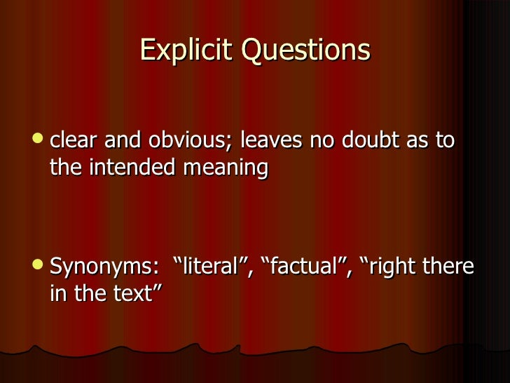 """Explicit Questions   clear and obvious; leaves no doubt as to    the intended meaning   Synonyms: """"literal"""", """"factual"""", ..."""