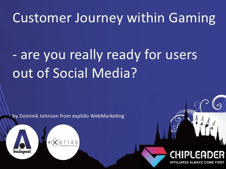 Customer  Journey  within  Gaming  -‐  are  you  really  ready  for  users   out  of  Social  M...