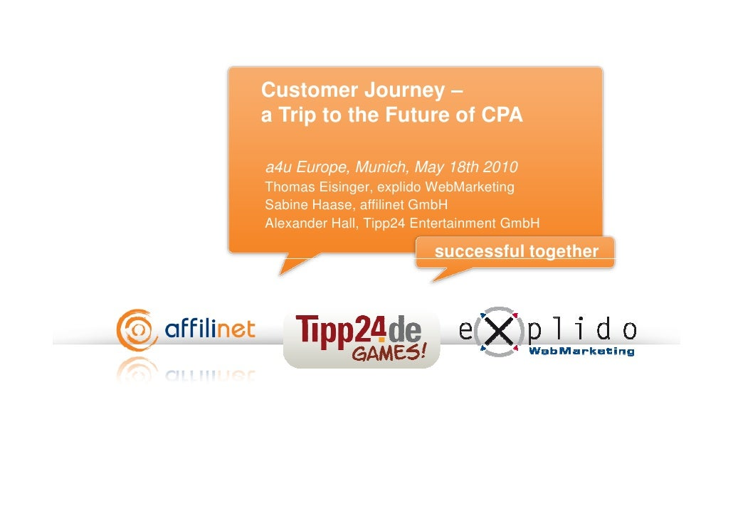 Customer Journey – a Trip to the Future of CPA  a4u Europe, Munich, May 18th 2010 Thomas Eisinger, explido WebMarketing Sa...