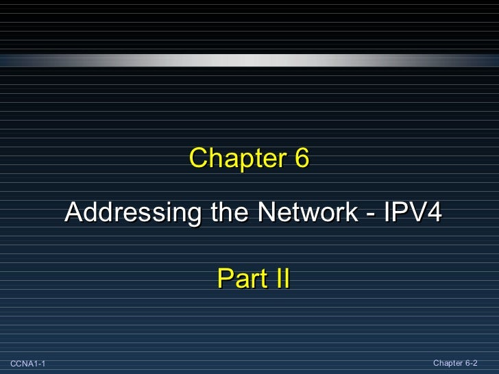 Chapter 6 Addressing the Network - IPV4 Part II