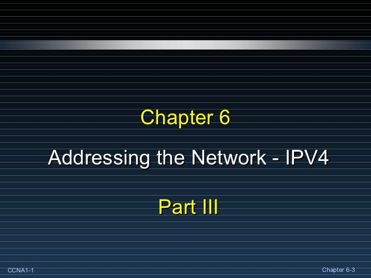 Chapter 6 Addressing the Network - IPV4 Part III