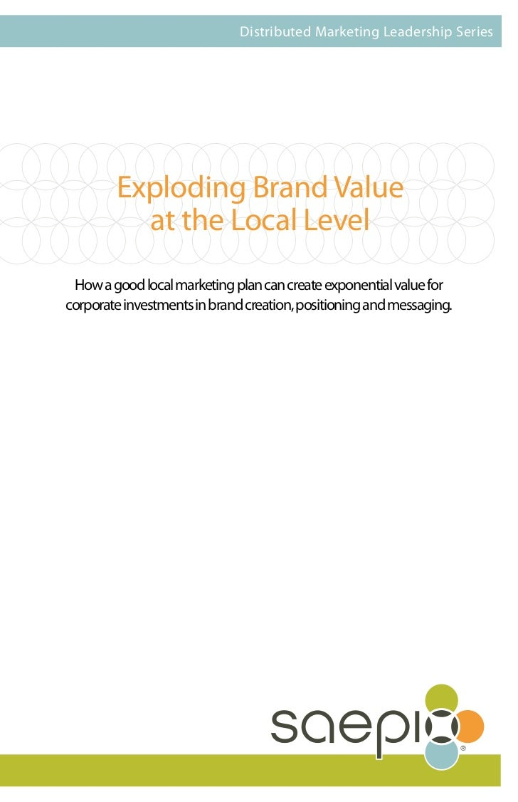 Distributed Marketing Leadership Series        Exploding Brand Value          at the Local Level How a good local marketin...