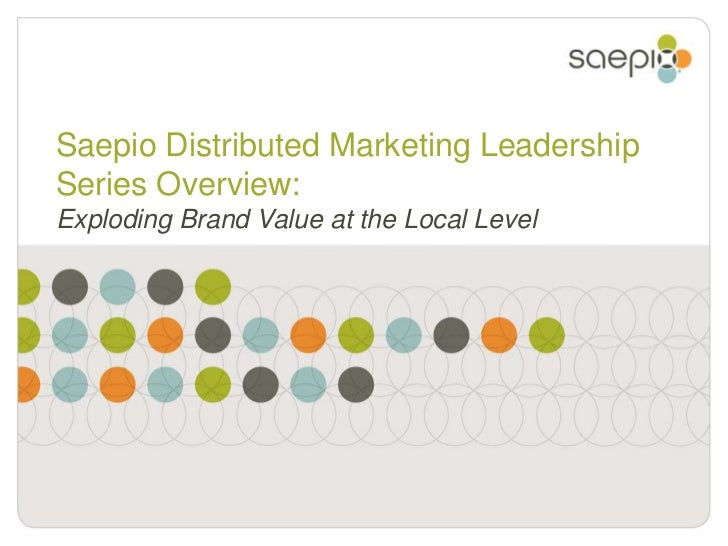 Saepio Distributed Marketing Leadership Series Overview: Exploding Brand Value at the Local Level<br />