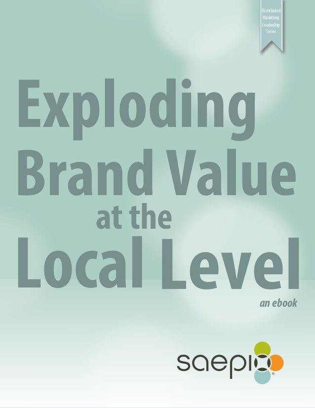 Distributed Marketing Leadership Series  Exploding Brand Value at the  Local Level an ebook