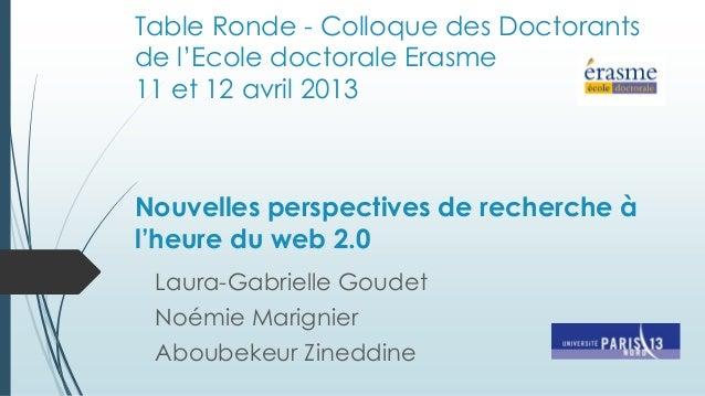 Table Ronde - Colloque des Doctorantsde l'Ecole doctorale Erasme11 et 12 avril 2013Nouvelles perspectives de recherche àl'...