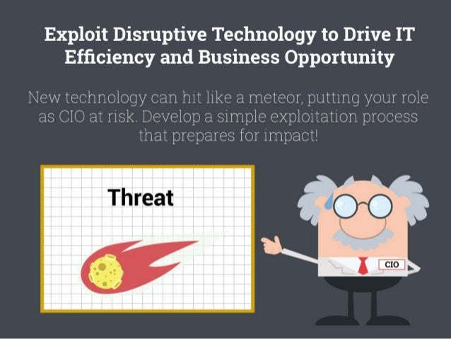 Exploit Disruptive Technology to Drive IT Efficiency and Business Opportunity