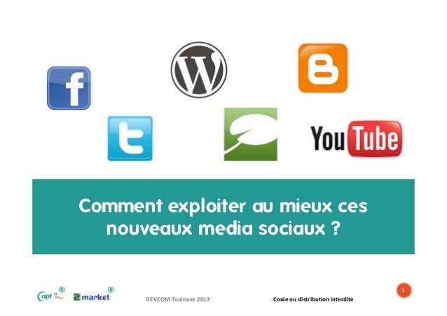 Exploiter au mieux les medias sociaux Facebook Twitter Forums Blogs Youtube Devcom Toulouse 2013