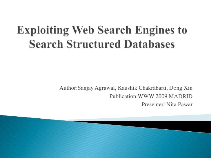 Exploiting Web Search Engines to Search Structured Databases<br />Author:Sanjay Agrawal, Kaushik Chakrabarti, Dong Xin<br ...