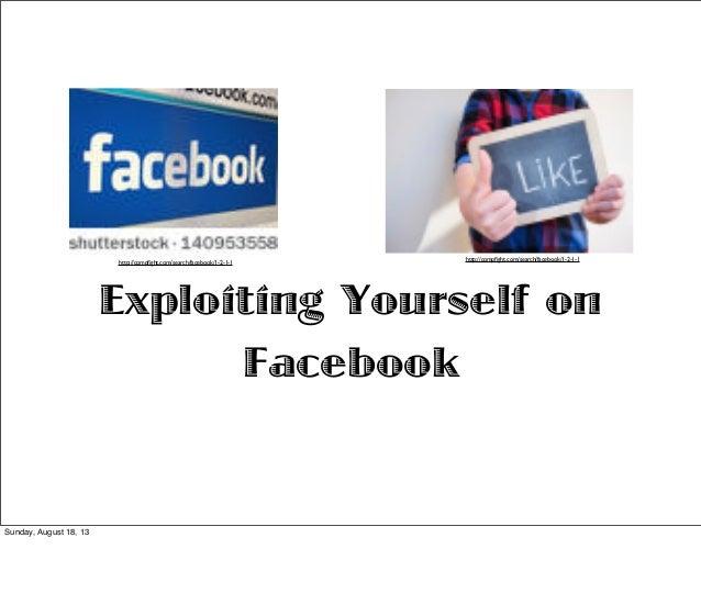 Exploiting Yourself on Facebook http://compfight.com/search/facebook/1-2-1-1http://compfight.com/search/facebook/1-2-1-1 Sun...