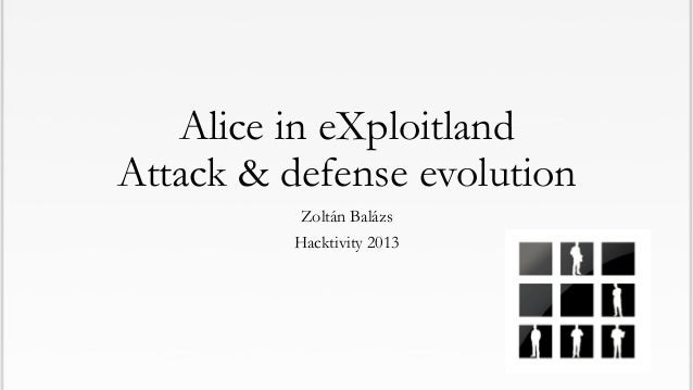 Alice in eXploitland Attack & defense evolution Zoltán Balázs Hacktivity 2013