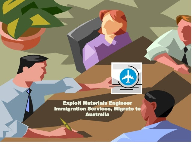 Exploit Materials Engineer Immigration Services Migrate to Australia