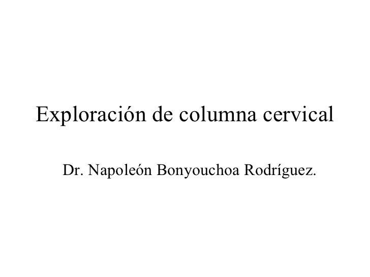 Exploración de columna cervical  Dr. Napoleón Bonyouchoa Rodríguez.