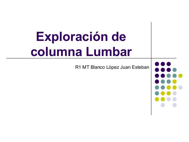 Exploración de columna Lumbar R1 MT Blanco López Juan Esteban