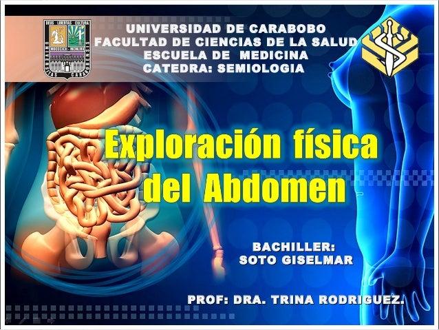 UNIVERSIDAD DE CARABOBO FACULTAD DE CIENCIAS DE LA SALUD ESCUELA DE MEDICINA CATEDRA: SEMIOLOGIA  BACHILLER: SOTO GISELMAR...