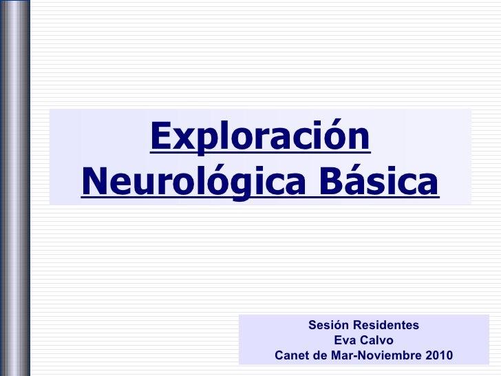Exploración Neurológica Básica Sesión Residentes Eva Calvo Canet de Mar-Noviembre 2010