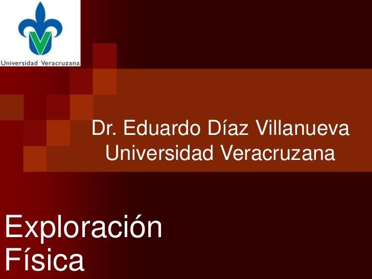 Dr. Eduardo Díaz Villanueva       Universidad VeracruzanaExploraciónFísica