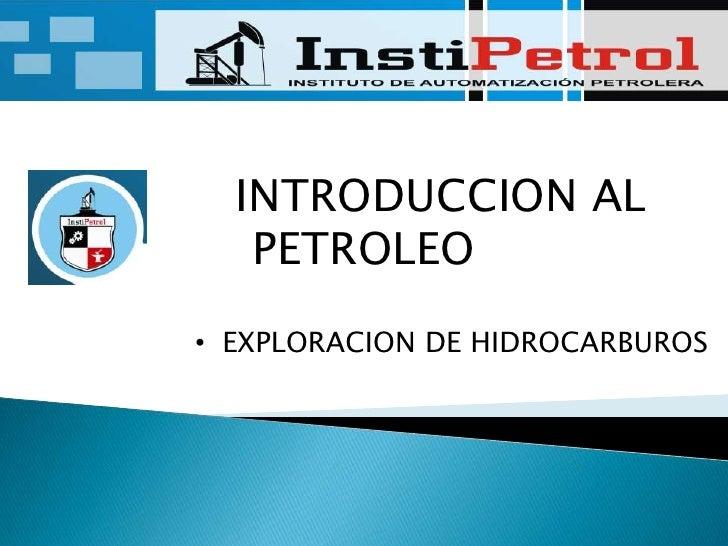 INTRODUCCION AL    PETROLEO<br /><ul><li>EXPLORACION DE HIDROCARBUROS</li></li></ul><li>EXPLORACION<br />SENSOR...