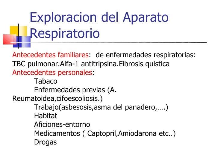 Exploracion del Aparato Respiratorio Antecedentes familiares :  de enfermedades respiratorias:  TBC pulmonar.Alfa-1 antitr...